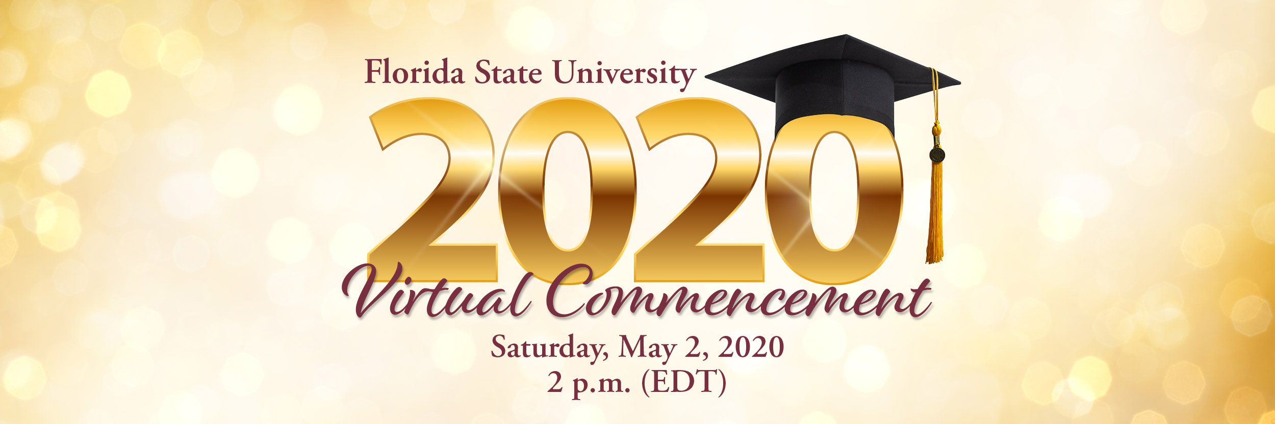 Florida State University 2020 Virtual Commencement. Saturday, May 2, 2020 at 2 p.m. (EDT)